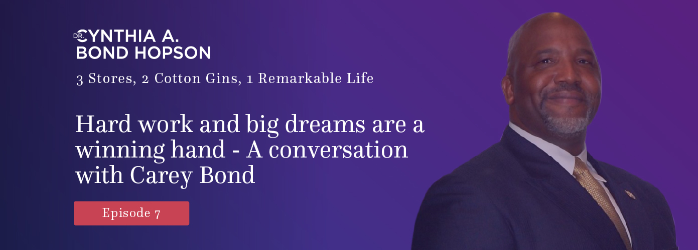 Ep. 7: Hard work and big dreams are a winning hand - A conversation with Carey Bond